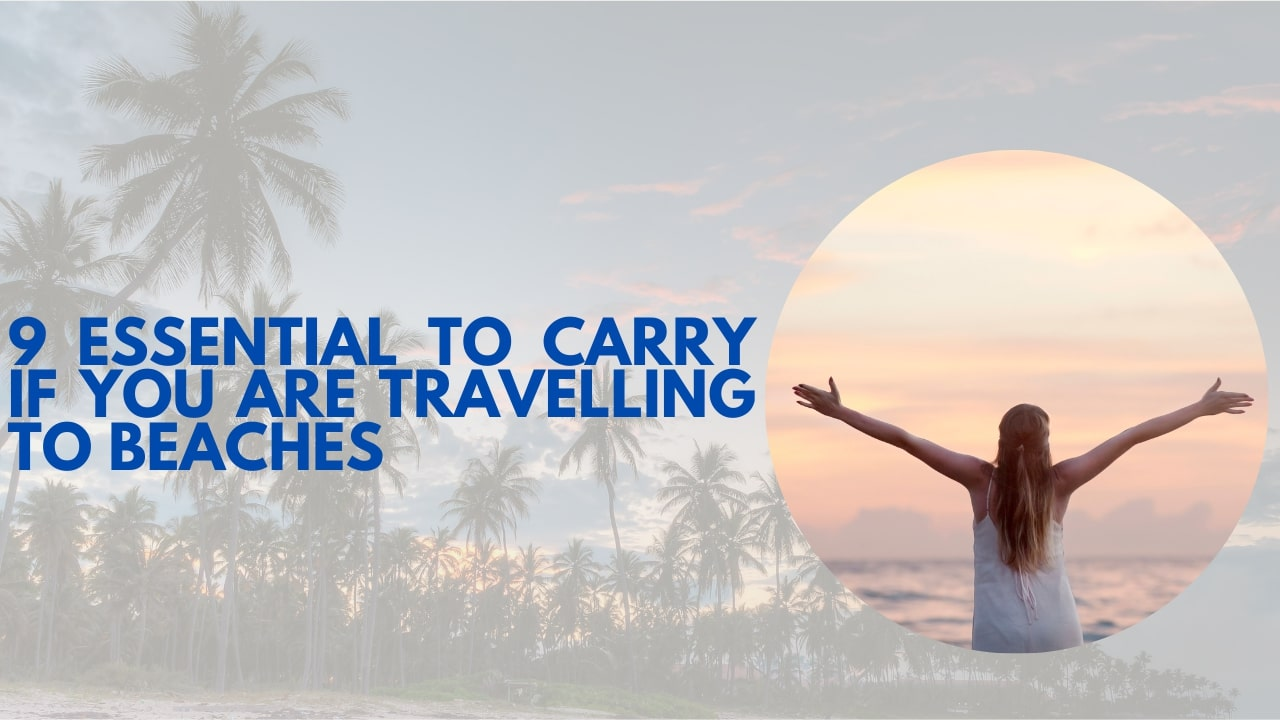 9 Essential To Carry If You Are Travelling To Beaches